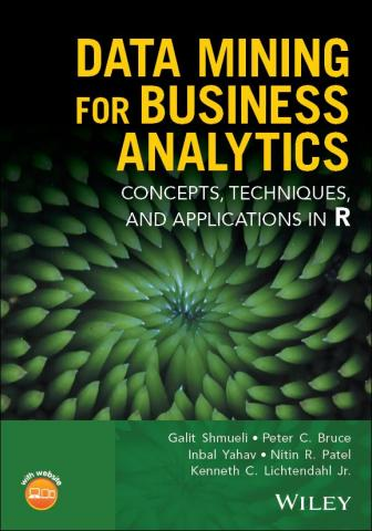 R Edition 2017 Data Mining For Business Analytics